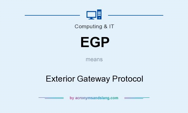 What does EGP mean? It stands for Exterior Gateway Protocol