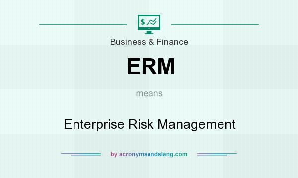 What does ERM mean? It stands for Enterprise Risk Management