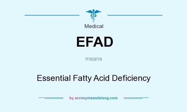 What does EFAD mean? It stands for Essential Fatty Acid Deficiency