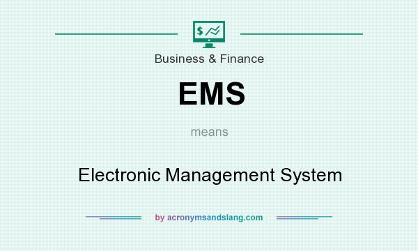 What does EMS mean? It stands for Electronic Management System
