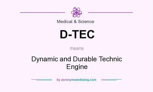 What does D-TEC mean? It stands for Dynamic and Durable Technic Engine