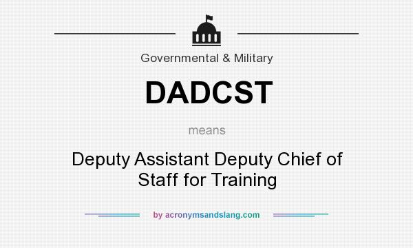 What does DADCST mean? It stands for Deputy Assistant Deputy Chief of Staff for Training
