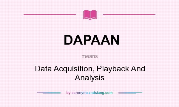 What does DAPAAN mean? It stands for Data Acquisition, Playback And Analysis