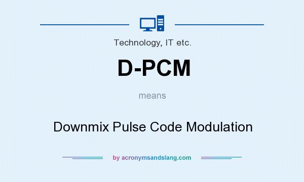 What does D-PCM mean? It stands for Downmix Pulse Code Modulation