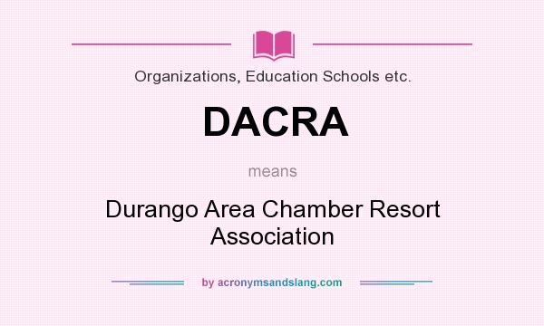 What does DACRA mean? It stands for Durango Area Chamber Resort Association