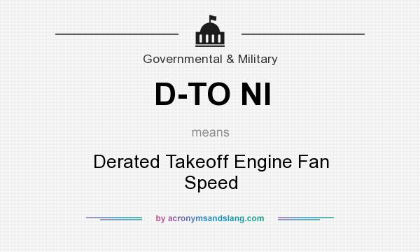 What does D-TO NI mean? It stands for Derated Takeoff Engine Fan Speed