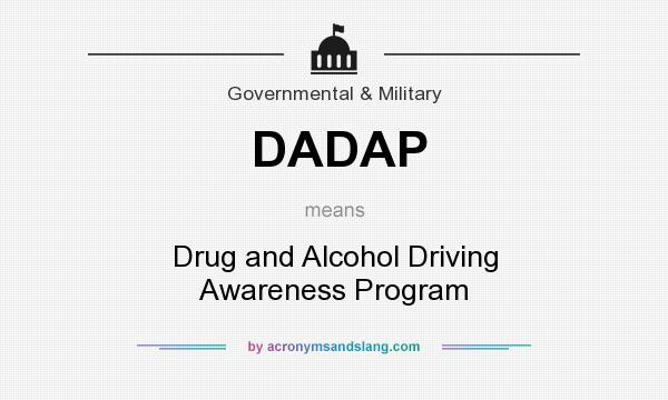 What does DADAP mean? It stands for Drug and Alcohol Driving Awareness Program
