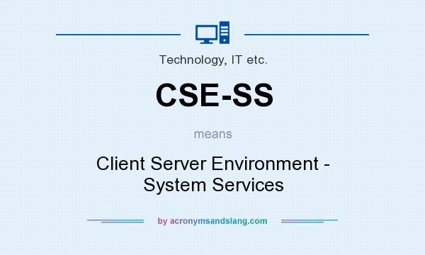 What does CSE-SS mean? It stands for Client Server Environment - System Services