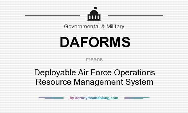 What does DAFORMS mean? It stands for Deployable Air Force Operations Resource Management System