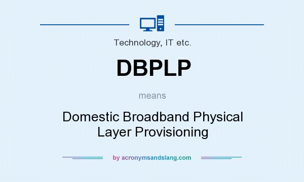 What does DBPLP mean? It stands for Domestic Broadband Physical Layer Provisioning