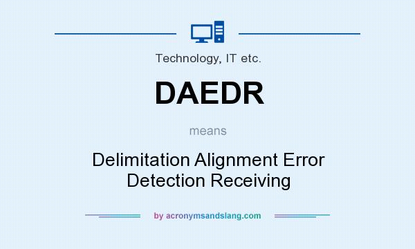 What does DAEDR mean? It stands for Delimitation Alignment Error Detection Receiving