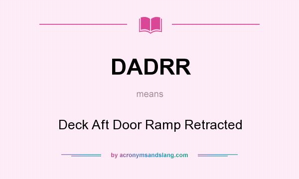 What does DADRR mean? It stands for Deck Aft Door Ramp Retracted