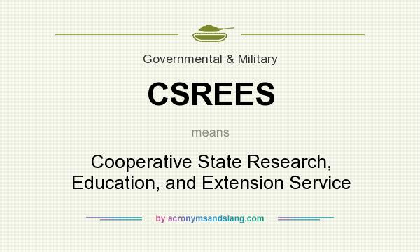 What does CSREES mean? It stands for Cooperative State Research, Education, and Extension Service