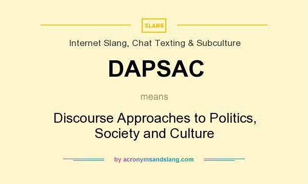 What does DAPSAC mean? It stands for Discourse Approaches to Politics, Society and Culture