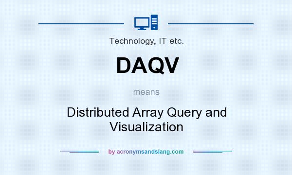 What does DAQV mean? It stands for Distributed Array Query and Visualization
