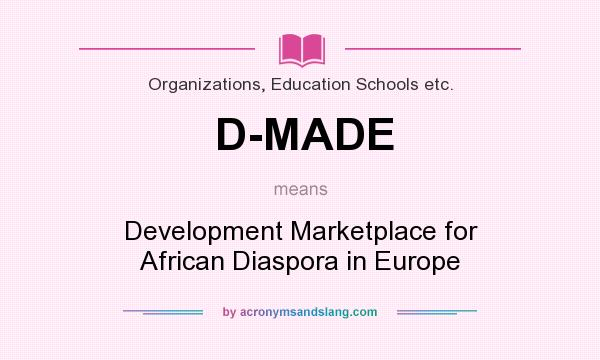 What does D-MADE mean? It stands for Development Marketplace for African Diaspora in Europe