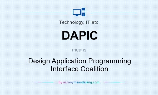 What does DAPIC mean? It stands for Design Application Programming Interface Coalition