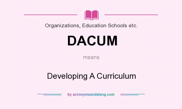What does DACUM mean? It stands for Developing A Curriculum