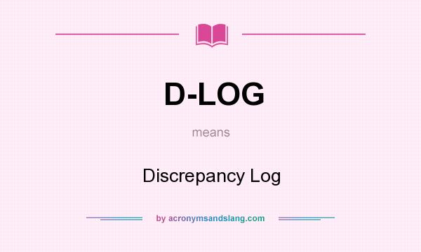 What does D-LOG mean? It stands for Discrepancy Log