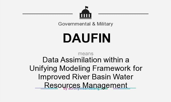What does DAUFIN mean? It stands for Data Assimilation within a Unifying Modeling Framework for Improved River Basin Water Resources Management