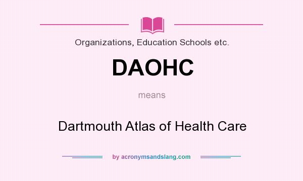 What does DAOHC mean? It stands for Dartmouth Atlas of Health Care