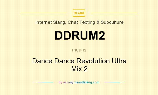 What does DDRUM2 mean? It stands for Dance Dance Revolution Ultra Mix 2