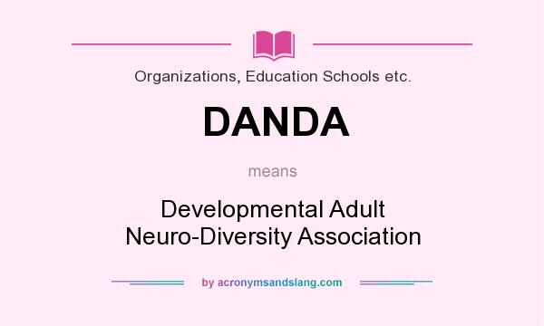 What does DANDA mean? It stands for Developmental Adult Neuro-Diversity Association