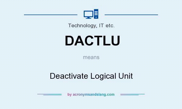 What does DACTLU mean? It stands for Deactivate Logical Unit
