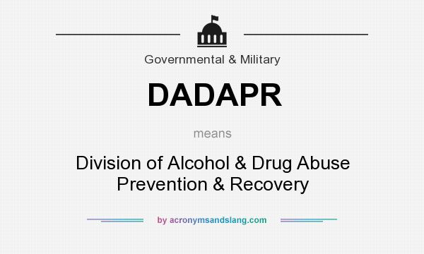 What does DADAPR mean? It stands for Division of Alcohol & Drug Abuse Prevention & Recovery