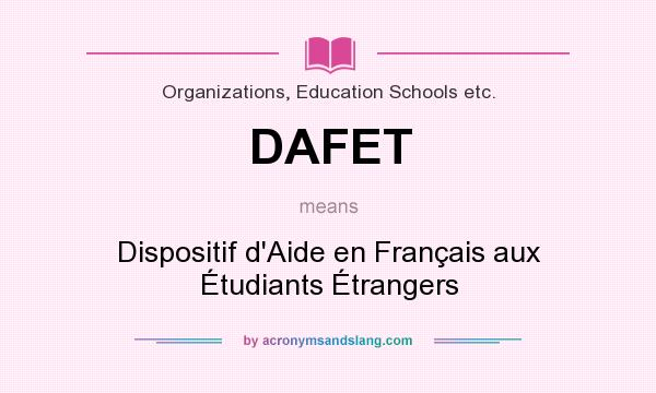 What does DAFET mean? It stands for Dispositif d`Aide en Français aux Étudiants Étrangers