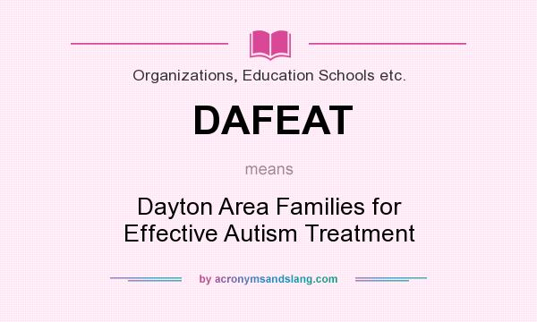 What does DAFEAT mean? It stands for Dayton Area Families for Effective Autism Treatment