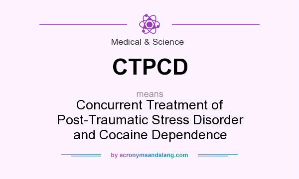 What does CTPCD mean? It stands for Concurrent Treatment of Post-Traumatic Stress Disorder and Cocaine Dependence