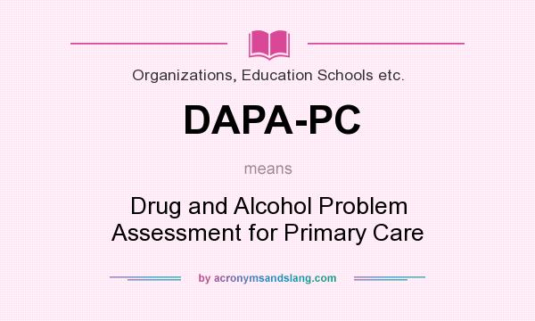 What does DAPA-PC mean? It stands for Drug and Alcohol Problem Assessment for Primary Care