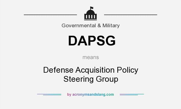 What does DAPSG mean? It stands for Defense Acquisition Policy Steering Group