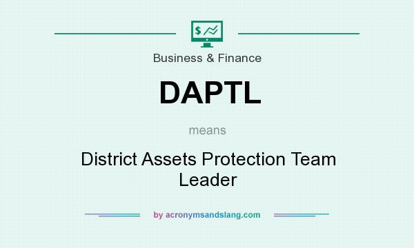What does DAPTL mean? It stands for District Assets Protection Team Leader