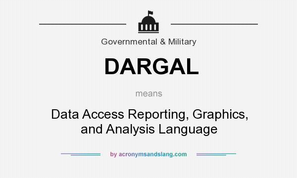 What does DARGAL mean? It stands for Data Access Reporting, Graphics, and Analysis Language