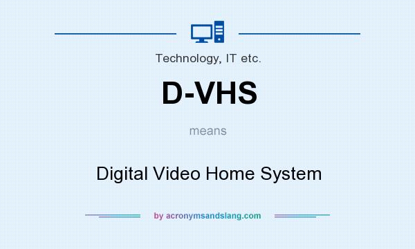 What does D-VHS mean? It stands for Digital Video Home System