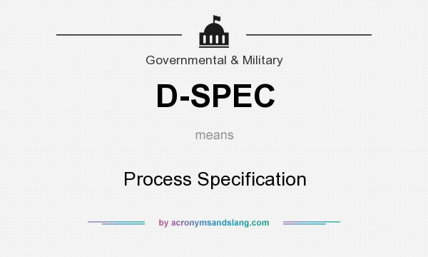 What does D-SPEC mean? It stands for Process Specification
