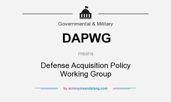 What does DAPWG mean? It stands for Defense Acquisition Policy Working Group