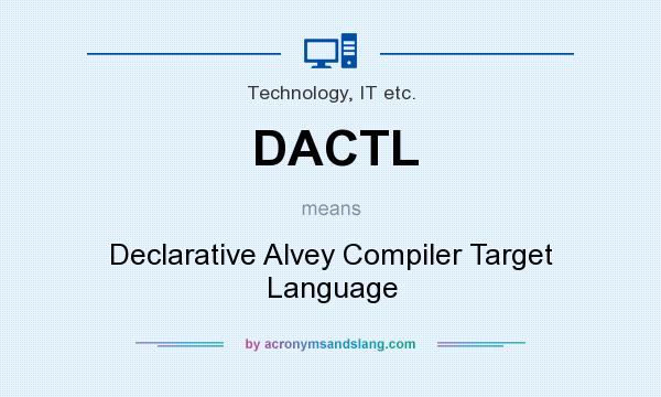 What does DACTL mean? It stands for Declarative Alvey Compiler Target Language