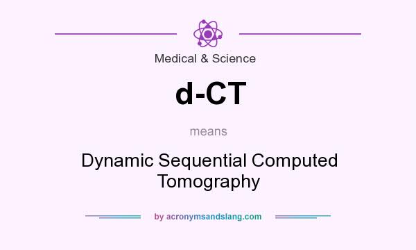 What does d-CT mean? It stands for Dynamic Sequential Computed Tomography