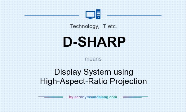 What does D-SHARP mean? It stands for Display System using High-Aspect-Ratio Projection