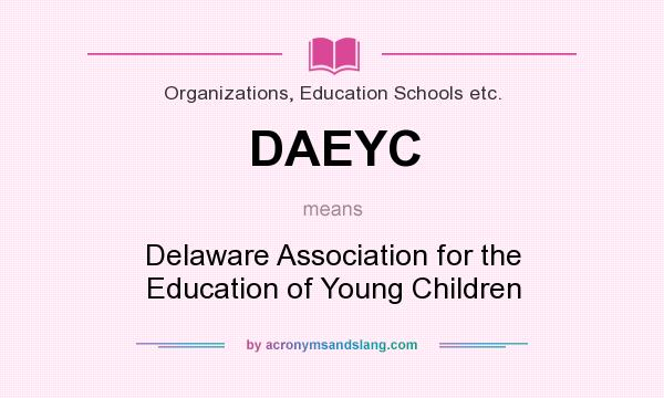 What does DAEYC mean? It stands for Delaware Association for the Education of Young Children