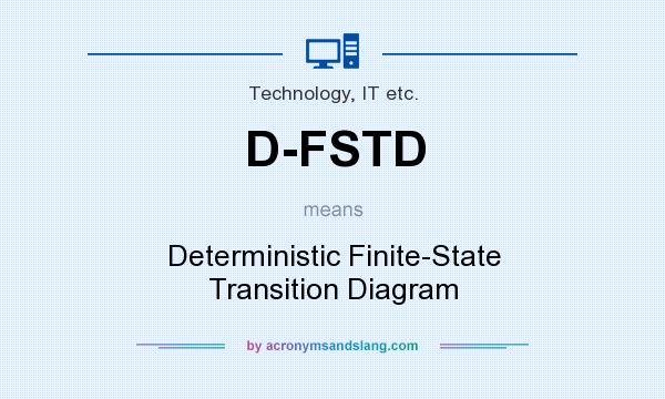 What does D-FSTD mean? It stands for Deterministic Finite-State Transition Diagram