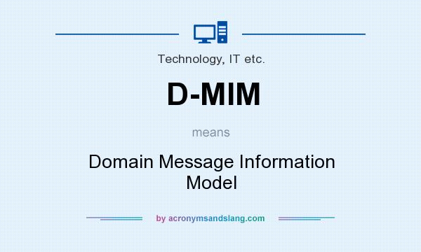 What does D-MIM mean? It stands for Domain Message Information Model