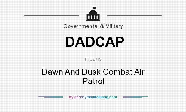What does DADCAP mean? It stands for Dawn And Dusk Combat Air Patrol