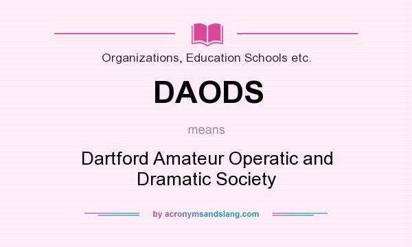 What does DAODS mean? It stands for Dartford Amateur Operatic and Dramatic Society