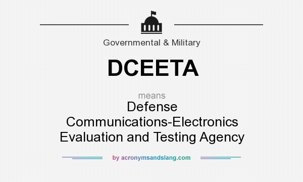 What does DCEETA mean? It stands for Defense Communications-Electronics Evaluation and Testing Agency