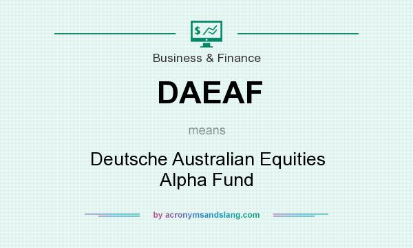 What does DAEAF mean? It stands for Deutsche Australian Equities Alpha Fund