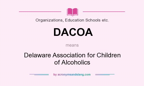 What does DACOA mean? It stands for Delaware Association for Children of Alcoholics